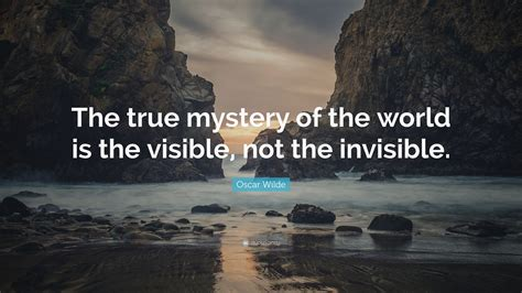 "Oscar Wilde Quote ""the True Mystery Of The World Is The"