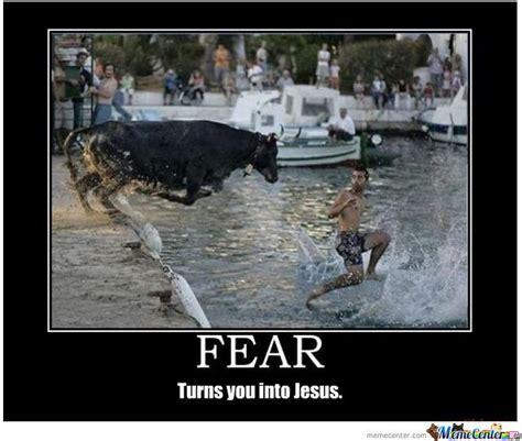 Fear Meme - fear turns you into jesus by badman meme center