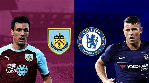 Chelsea vs Burnley Preview: Team news, prediction, stats ...