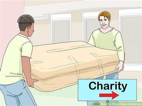 how to throw away mattress 3 ways to throw away a mattress wikihow