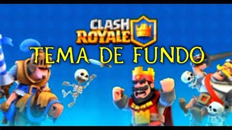 TEMA DE FUNDO CLASH ROYALE #1 YouTube