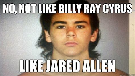 Billy Ray Cyrus Meme - no not like billy ray cyrus like jared allen mugshot mullet mike quickmeme