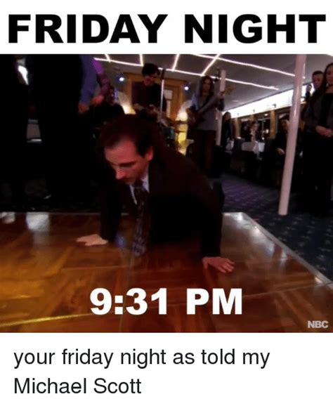 Friday Night Meme - friday night 931 pm nbc your friday night as told my michael scott meme on sizzle