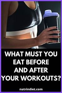 What Must You Eat Before And After Your Workouts  In 2020