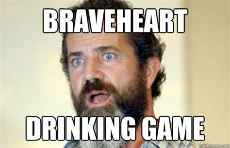 Braveheart Meme - braveheart drinking game lax bro mel gibson quickmeme