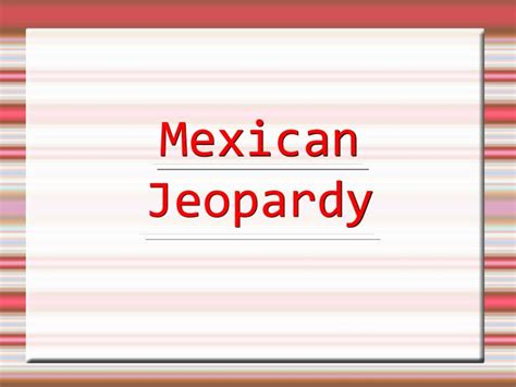 PPT - Mexican Jeopardy PowerPoint Presentation, free ...