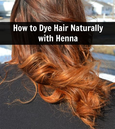 How To Dye Hair Naturally With Henna All Natural