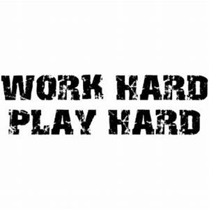 Quotes About Working Hard Playing Hard. QuotesGram