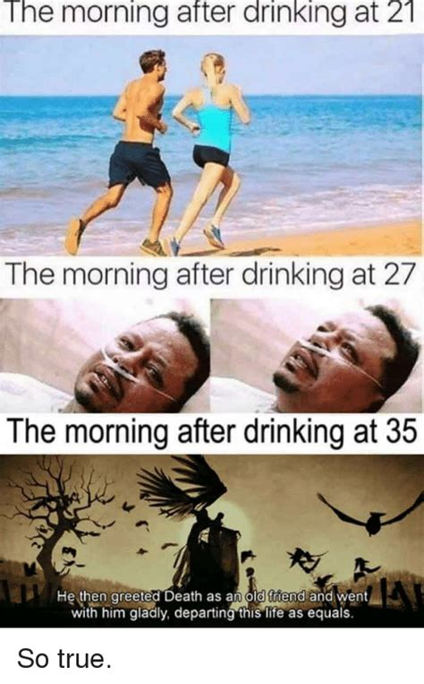 Morning After Meme - the morning after drinking at 21 the morning after drinking at 27 the morning after drinking at