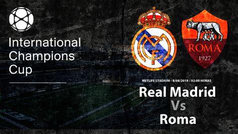 Real Madrid vs Roma: horario y dónde ver en TV el partido ...