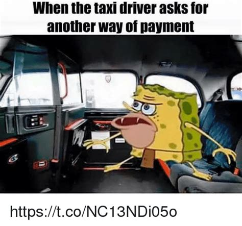 Taxi Meme - when the taxi driver asks for another way of payment httpstconc13ndi05o taxi meme on sizzle