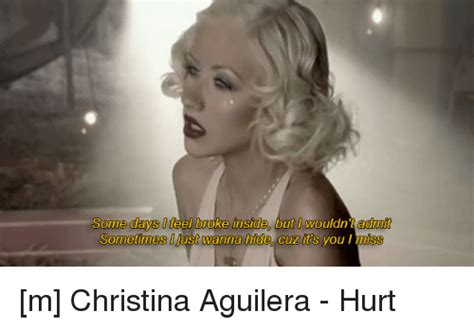 Christina Aguilera Meme - some days feel broke inside but wouldnt admit sometimes must wanna hide cuz t s you im m