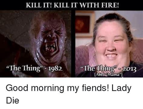 Good Morning Ladies Meme - 25 best memes about kill it kill it with fire kill it kill it with fire memes