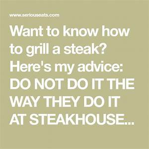 The Food Lab U0026 39 S Definitive Guide To Grilled Steak