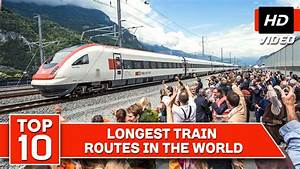Top 10 Longest Train Routes In The World - YouTube