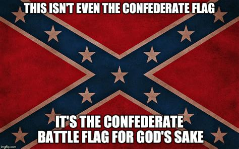 Confederate Memes - the real confederate flag is quot the stars bars quot imgflip