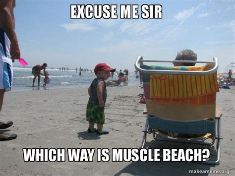 Excuse Me Sir Which Way Is Muscle Beach?
