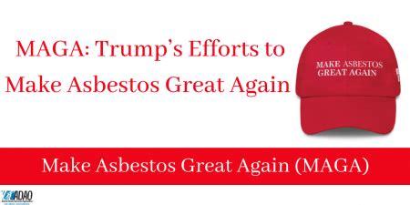 maga trumps efforts   asbestos great  adao