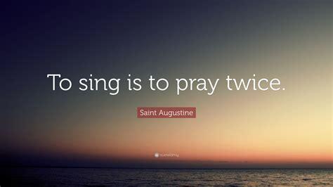 saint augustine quote  sing   pray