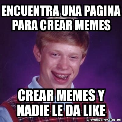 Crear Memes - meme bad luck brian encuentra una pagina para crear memes crear memes y nadie le da like 179517