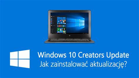 jak zainstalować aktualizację windows 10 creators update