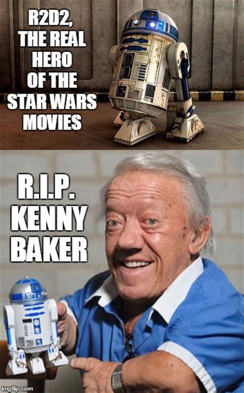 R2d2 Memes - rest in peace kenny baker imgflip