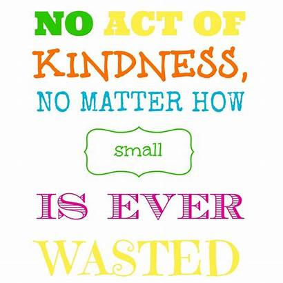 Kindness Act Printable Wasted Ever Quotes Matters