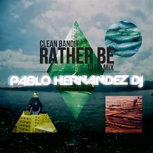 Rather Be - Clean Bandit (Pablo Hernandez DJ Club Mix) by ...