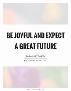 Be joyful and expect a great future | Picture Quotes