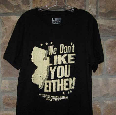 new jersey t shirt we don t like you either shirt