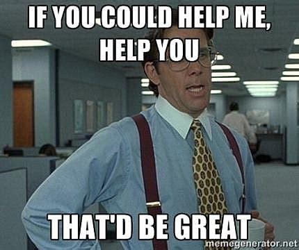Help Me Help You Meme - having bugs help me help you