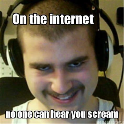 Which Internet Meme Are You - meme creator on the internet no one can hear you scream meme generator at memecreator org