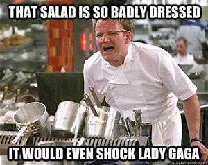 gordon ramsay meme salad is so badily dressed - Dump A Day