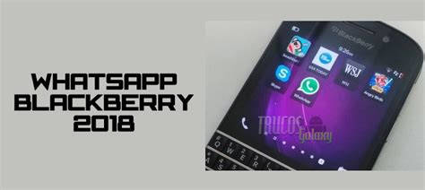 blackberry 2018 191 como utilizar whatsapp trucos galaxy