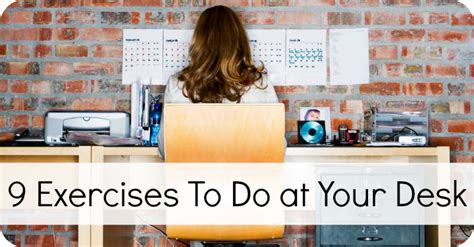 how to exercise at your desk 9 exercises to do at your desk