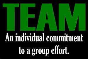 TEAM - An individual commitment to a group effort