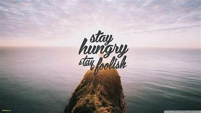 Stay Hungry Desktop Wallpapers Inspirational Foolish 4k