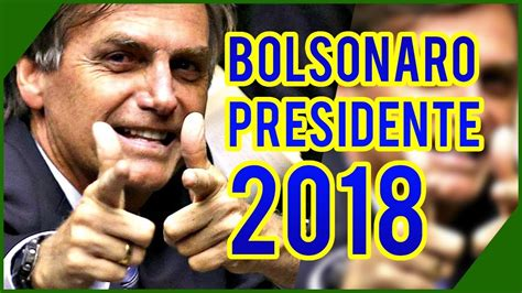 Bolsonaro Presidente??  Por Que O Bolsonaro Vai