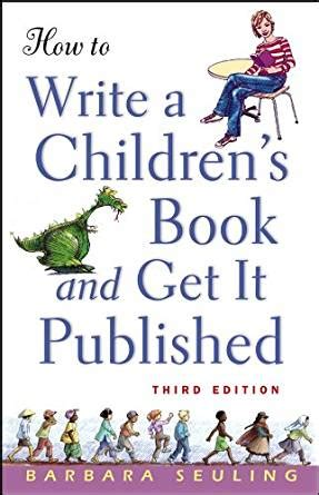 how to write a children s book how to write a children s book and get it published kindle edition by barbara seuling