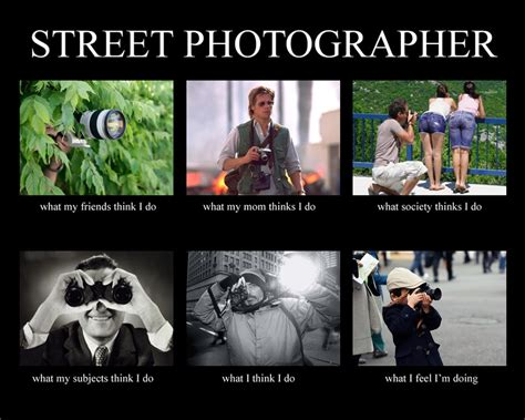 Photography Meme - street photographer what they think i do by dannyst on deviantart