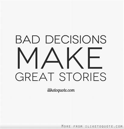 Decisions Bad Stories Quotes Decision Making Face