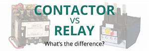 Contactor Vs Relay  What U0026 39 S The Difference