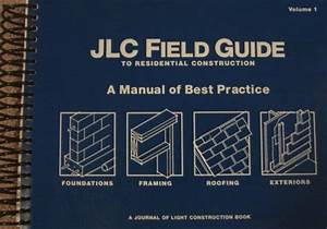 Jlc Field Guide To Residential Construction  A Manual Of