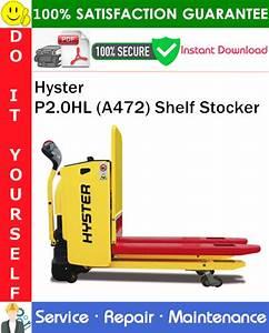 Hyster P2 0hl  A472  Shelf Stocker Service Repair Manual