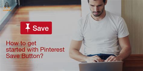 Get Pinterest Button How To Get Started With Pinterest Save Button Viralwoot