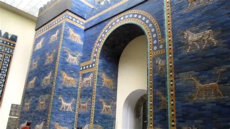 das ischtar tor im berliner pergamonmuseum youtube