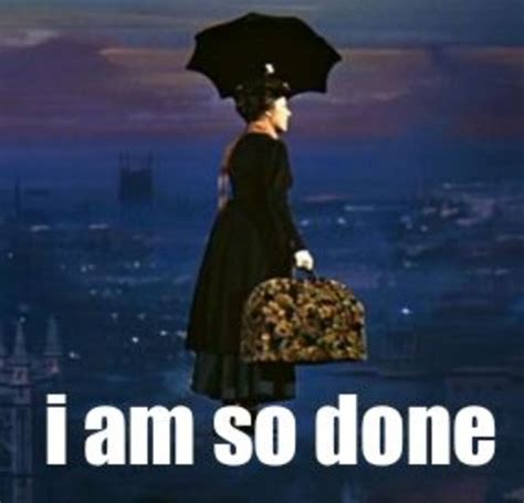 Done Meme - mary poppins im done meme www pixshark com images galleries with a bite