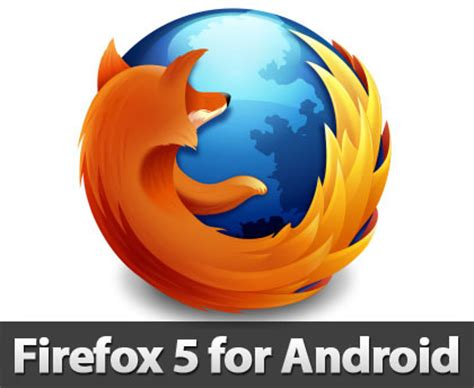 firefox for android firefox 5 beta for android and desktop firefox