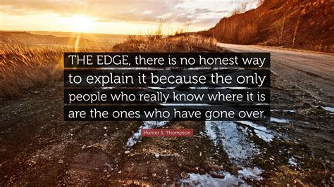 "Hunter S Thompson Quote ""the Edge, There Is No Honest"