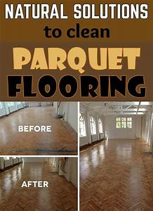 natural solutions to clean parquet flooring cleaning With how to clean parquet floors naturally